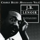 J.B. Lenoir - Charly Blues Masterworks: J.B. Lenoir (Mama Watch Your Daughter)