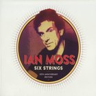 Ian Moss - Six Strings (10Th Anniversary Edition) CD1