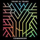 Years & Years - Communion (Deluxe Edition)