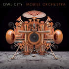 Owl City - Mobile Orchestra (Deluxe Edition)