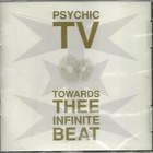 Psychic TV - Towards Thee Infinite Beat