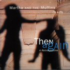 Martha And The Muffins - Then Again: A Retrospective