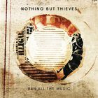 Nothing But Thieves - Ban All The Music (CDS)