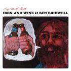 Iron & Wine - Sing Into My Mouth (& Ben Bridwell)