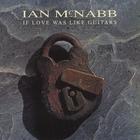 Ian Mcnabb - If Love Was Like Guitars (CDS)