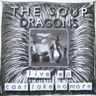 The Soup Dragons - Can't Take No More (Live EP)
