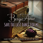 Save The Last Dance For Me: A Jazz Trio Salute To Timeless Pop Hits Of The 1960's