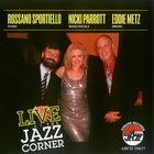 Live At The Jazz Corner (With Nicki Parrott & Eddie Metz)