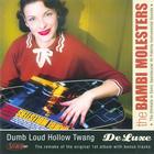 Dumb Loud Hollow Twang (Deluxe Edition)