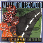 Alejandro Escovedo - More Miles Than Money: Live 1994-96