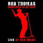 Rob Thomas - Something To Be Tour - Live At Red Rocks
