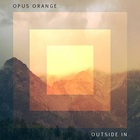 Opus Orange - Outside In