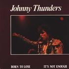 Johnny Thunders - Born To Lose CD1