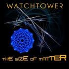 Watchtower - The Size Of Matter (CDS)