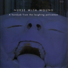 Nurse With Wound - A Handjob From The Laughing Policeman