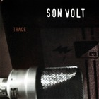 Son Volt - Trace (Remastered 2015)