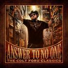 Colt Ford - Answer To No One: The Colt Ford Classics