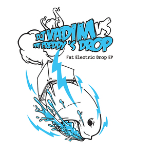 Fat Electric Drop (With DJ Vadim)