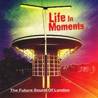Future Sound Of London - Life In Moments