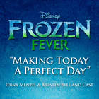 Making Today A Perfect Day (With Kristen Bell & The Cast Of Frozen Fever) (CDS)