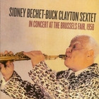 Sidney Bechet - In Concert At The Brussels Fair 1958 (With Buck Clayton Sextet)
