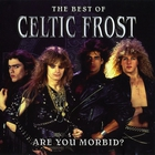 The Best Of Celtic Frost: Are You Morbid?