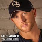 Cole Swindell - You Should Be Here (CDS)