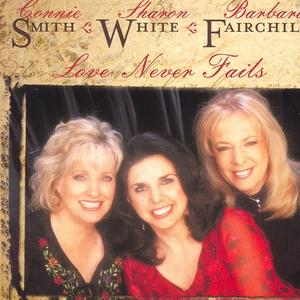 Love Never Fails (Feat. Sharon White & Barbara Fairchild)