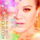 Kelly Clarkson - Piece By Piece: Remixed