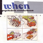 When - Psychedelic Wunderbaum