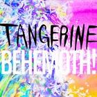 Tangerine - Behemoth!