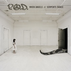P.O.D. - When Angels & Serpents Dance