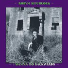 Robyn Hitchcock - I Wanna Go Backwards CD4