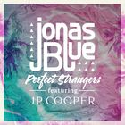 Jonas Blue - Perfect Strangers (Feat. JP Cooper)