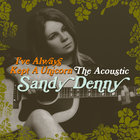 I've Always Kept A Unicorn - The Acoustic Sandy Denny CD2