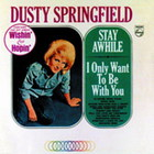 Dusty Springfield - Stay Awhile - I Only Want To Be With You (Remastered 1999)