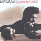 Chris Isaak - Can't Do A Thing (To Stop Me) (CDS)