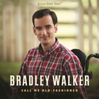 Bradley Walker - Call Me Old-Fashioned