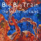 Big Big Train - The Infant Hercules