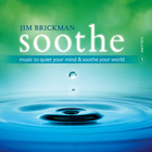 Jim Brickman - Soothe, Vol. 1: Music To Quiet Your Mind And Soothe Your World