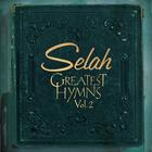 Selah - Greatest Hymns, Vol. 2