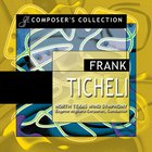Composer's Collection: Frank Ticheli CD1