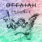 Offaiah - Trouble (CDS)