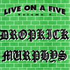 Dropkick Murphys - Live On A Five (VLS)