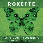 Roxette - Why Don't You Bring Me Flowers? (CDS)