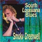 Smoky Greenwell - South Louisiana Blues