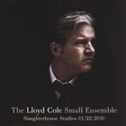 Lloyd Cole - Small Ensemble - Slaughterhouse Studios 01/22/2010 (Acoustic)