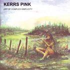 Kerrs Pink - Art Of Complex Simplicity