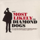 Diamond Dogs - It's Most Likely