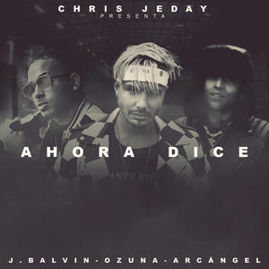 Ahora Dice (Feat. Arcangel & J Balvin) (CDS)